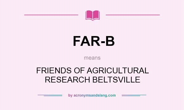 What does FAR-B mean? It stands for FRIENDS OF AGRICULTURAL RESEARCH BELTSVILLE