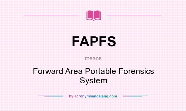What does FAPFS mean? It stands for Forward Area Portable Forensics System