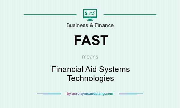 What does FAST mean? It stands for Financial Aid Systems Technologies