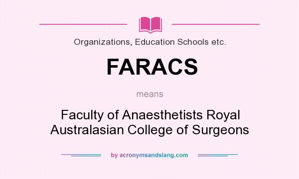 What does FARACS mean? It stands for Faculty of Anaesthetists Royal Australasian College of Surgeons