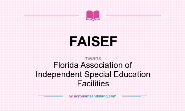 What does FAISEF mean? It stands for Florida Association of Independent Special Education Facilities