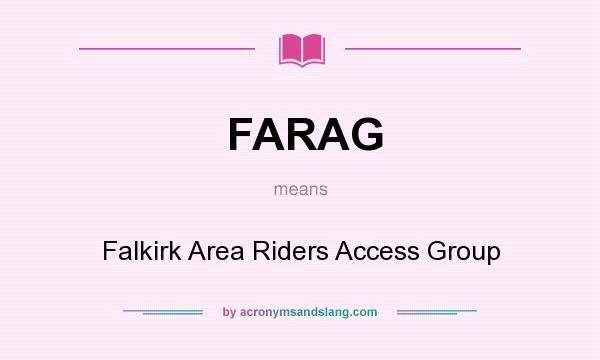 What does FARAG mean? It stands for Falkirk Area Riders Access Group