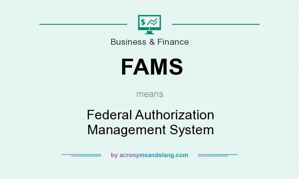 What does FAMS mean? It stands for Federal Authorization Management System