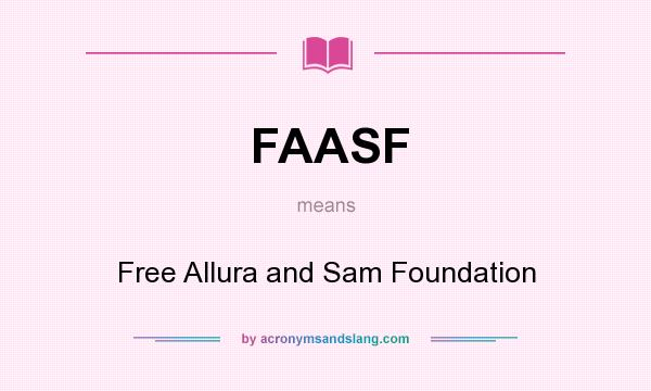 What does FAASF mean? It stands for Free Allura and Sam Foundation