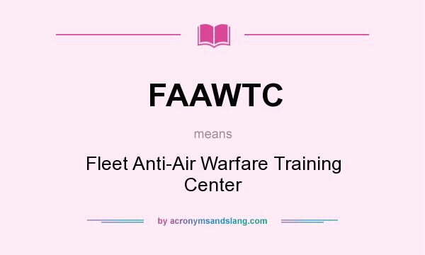 What does FAAWTC mean? It stands for Fleet Anti-Air Warfare Training Center