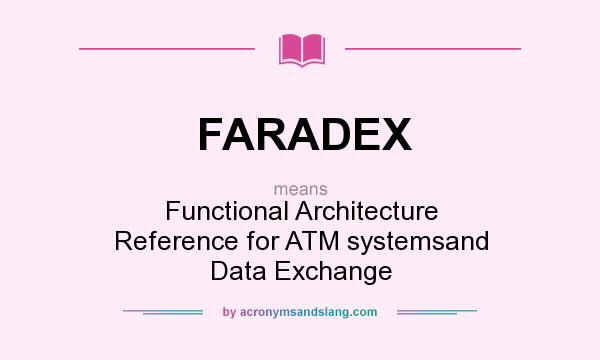 What does FARADEX mean? It stands for Functional Architecture Reference for ATM systemsand Data Exchange