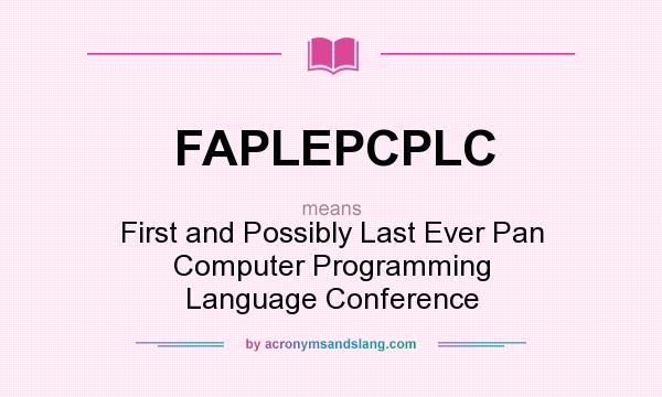 What does FAPLEPCPLC mean? It stands for First and Possibly Last Ever Pan Computer Programming Language Conference