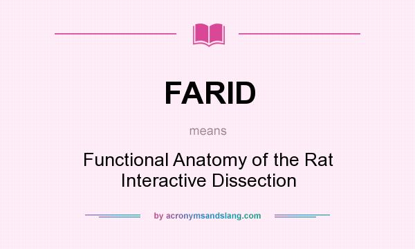 What does FARID mean? It stands for Functional Anatomy of the Rat Interactive Dissection