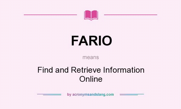 What does FARIO mean? It stands for Find and Retrieve Information Online