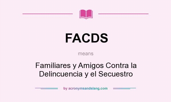What does FACDS mean? It stands for Familiares y Amigos Contra la Delincuencia y el Secuestro