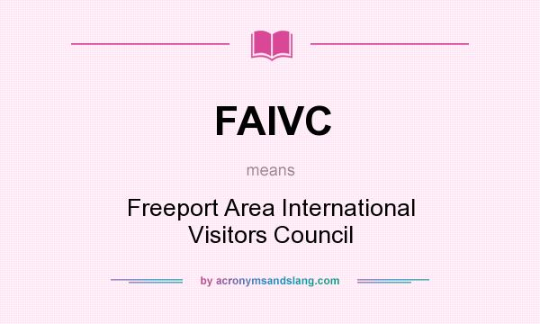 What does FAIVC mean? It stands for Freeport Area International Visitors Council