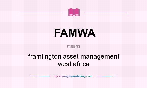 What does FAMWA mean? It stands for framlington asset management west africa