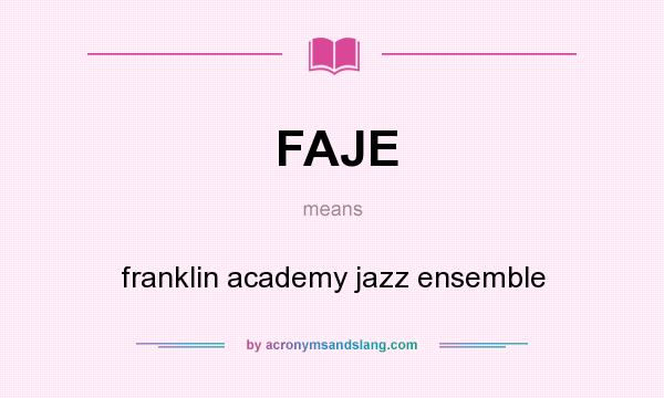What does FAJE mean? It stands for franklin academy jazz ensemble