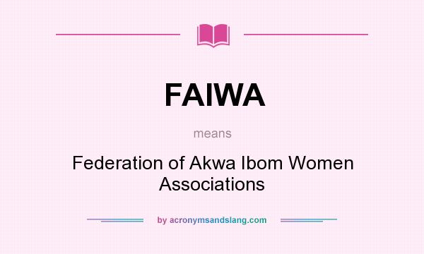 What does FAIWA mean? It stands for Federation of Akwa Ibom Women Associations