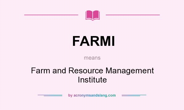 What does FARMI mean? It stands for Farm and Resource Management Institute