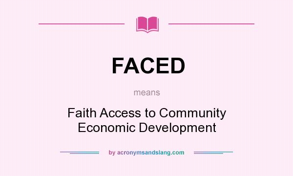 What does FACED mean? It stands for Faith Access to Community Economic Development