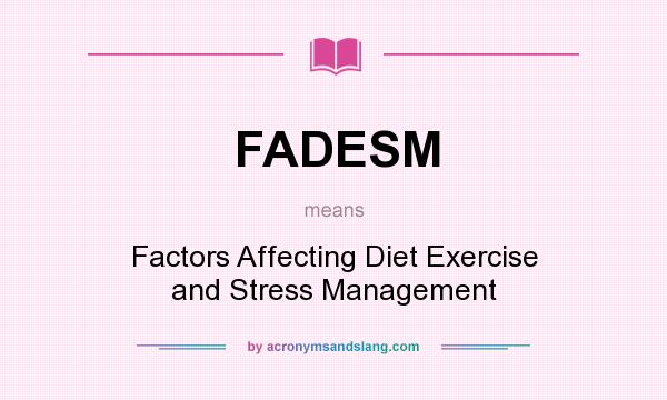 What does FADESM mean? It stands for Factors Affecting Diet Exercise and Stress Management