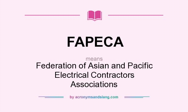 What does FAPECA mean? It stands for Federation of Asian and Pacific Electrical Contractors Associations