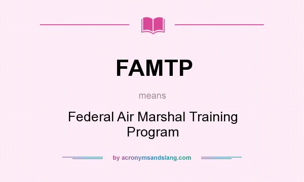 What does FAMTP mean? It stands for Federal Air Marshal Training Program