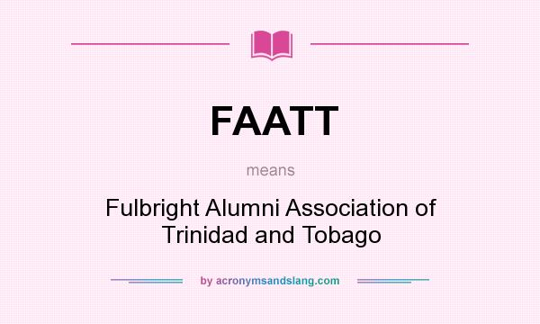 What does FAATT mean? It stands for Fulbright Alumni Association of Trinidad and Tobago