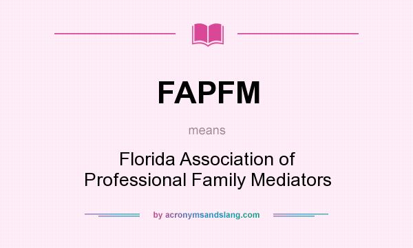 What does FAPFM mean? It stands for Florida Association of Professional Family Mediators
