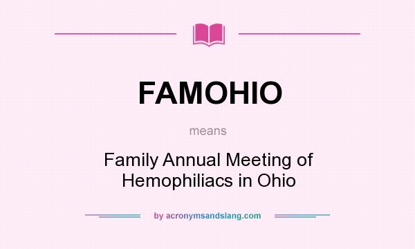 What does FAMOHIO mean? It stands for Family Annual Meeting of Hemophiliacs in Ohio