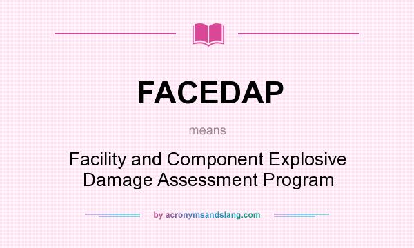What does FACEDAP mean? It stands for Facility and Component Explosive Damage Assessment Program