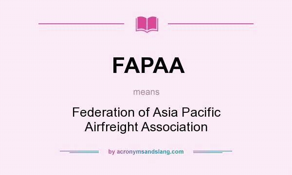 What does FAPAA mean? It stands for Federation of Asia Pacific Airfreight Association