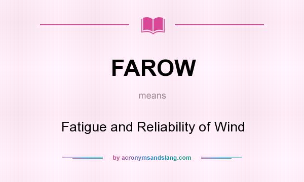 What does FAROW mean? It stands for Fatigue and Reliability of Wind