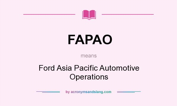 What does FAPAO mean? It stands for Ford Asia Pacific Automotive Operations