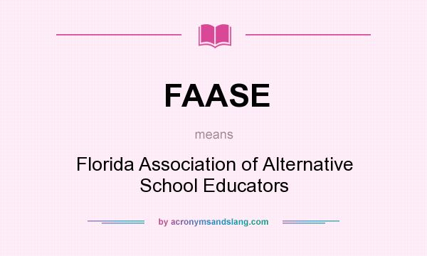 What does FAASE mean? It stands for Florida Association of Alternative School Educators