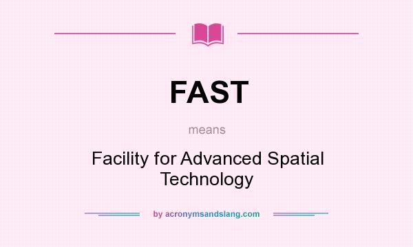 What does FAST mean? It stands for Facility for Advanced Spatial Technology