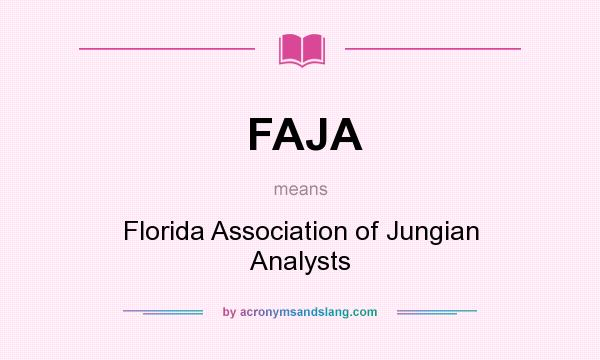 What does FAJA mean? It stands for Florida Association of Jungian Analysts