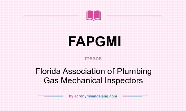 What does FAPGMI mean? It stands for Florida Association of Plumbing Gas Mechanical Inspectors