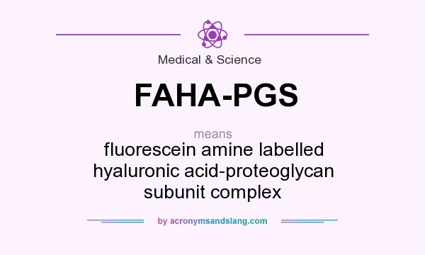 What does FAHA-PGS mean? It stands for fluorescein amine labelled hyaluronic acid-proteoglycan subunit complex