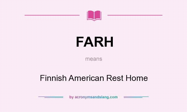 What does FARH mean? It stands for Finnish American Rest Home