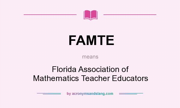 What does FAMTE mean? It stands for Florida Association of Mathematics Teacher Educators