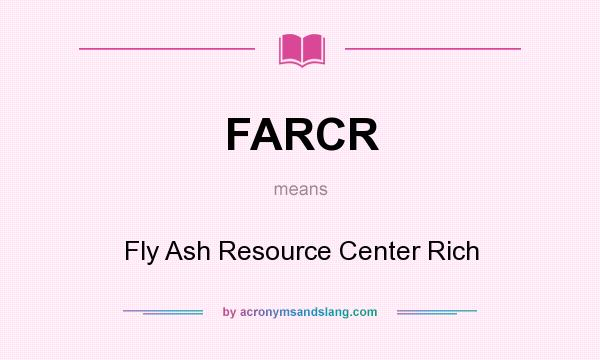 What does FARCR mean? It stands for Fly Ash Resource Center Rich