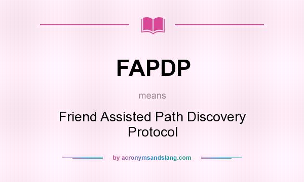What does FAPDP mean? It stands for Friend Assisted Path Discovery Protocol