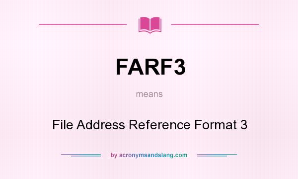 What does FARF3 mean? It stands for File Address Reference Format 3
