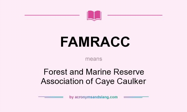 What does FAMRACC mean? It stands for Forest and Marine Reserve Association of Caye Caulker