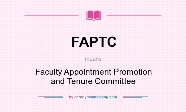 What does FAPTC mean? It stands for Faculty Appointment Promotion and Tenure Committee