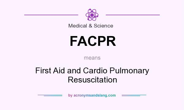 What does FACPR mean? It stands for First Aid and Cardio Pulmonary Resuscitation