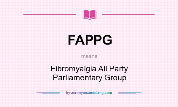 What does FAPPG mean? It stands for Fibromyalgia All Party Parliamentary Group