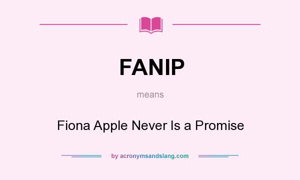 What does FANIP mean? It stands for Fiona Apple Never Is a Promise