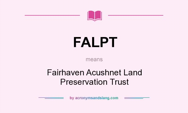 What does FALPT mean? It stands for Fairhaven Acushnet Land Preservation Trust