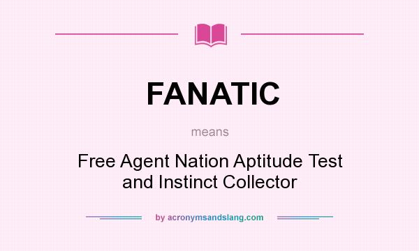 What does FANATIC mean? It stands for Free Agent Nation Aptitude Test and Instinct Collector