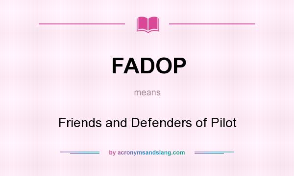 What does FADOP mean? It stands for Friends and Defenders of Pilot