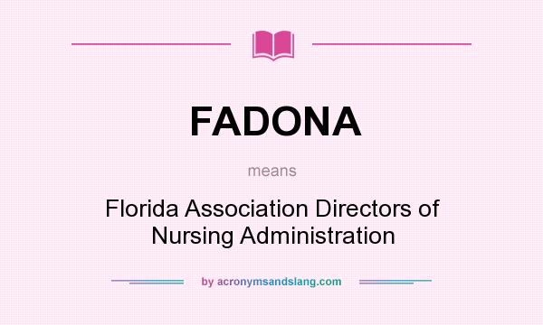 What does FADONA mean? It stands for Florida Association Directors of Nursing Administration