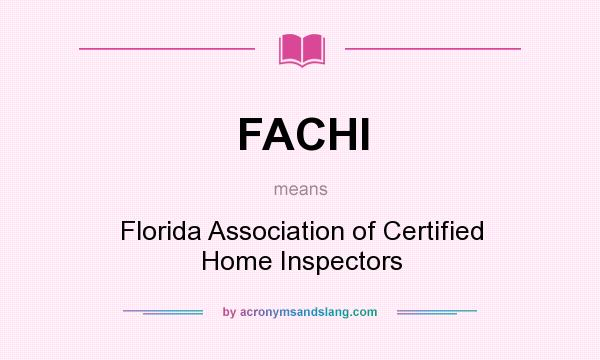 What does FACHI mean? It stands for Florida Association of Certified Home Inspectors